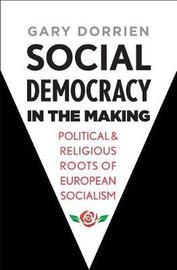 Social Democracy in the Making by Gary Dorrien