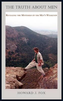 The Truth about Men: Revealing the Mysteries of the Men's Weekends by Howard J Fox image