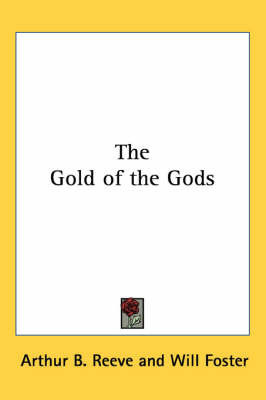 The Gold of the Gods by Arthur B. Reeve