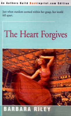 The Heart Forgives by Barbara Riley