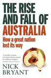 The Rise and Fall of Australia: How a Great Nation Lost its Way by Nick Bryant