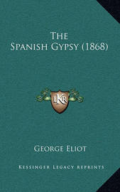 The Spanish Gypsy (1868) by George Eliot