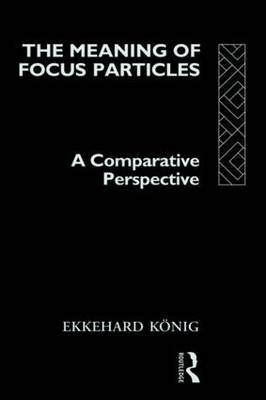 The Meaning of Focus Particles by Ekkehard Konig image