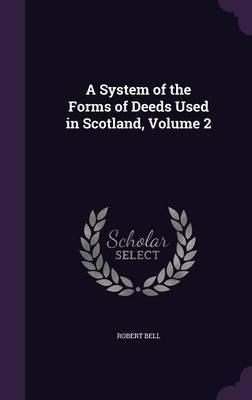 A System of the Forms of Deeds Used in Scotland, Volume 2 by Robert Bell image