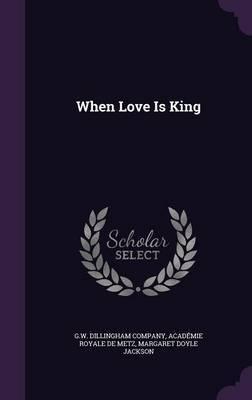 When Love Is King by Academie Royale De Metz