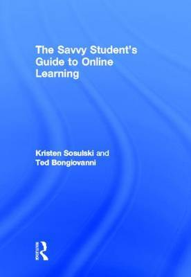 The Savvy Student's Guide to Online Learning by Kristen Sosulski