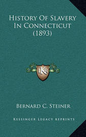 History of Slavery in Connecticut (1893) by Bernard Christian Steiner