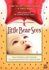 Little Bear Sees by Aubri Tallent