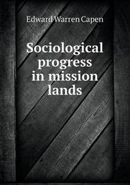 Sociological Progress in Mission Lands by Edward Warren Capen