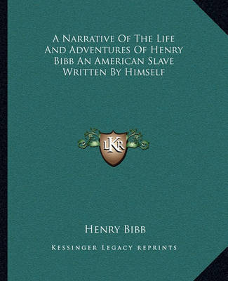 A Narrative of the Life and Adventures of Henry Bibb an American Slave Written by Himself by Henry Bibb image