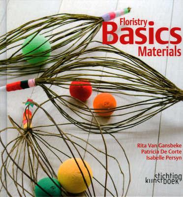 Floristry Basics: Materials by Patricia De Corte