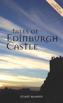 Tales of Edinburgh Castle by Stuart McHardy