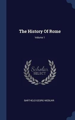 The History of Rome; Volume 1 by Barthold Georg Niebuhr