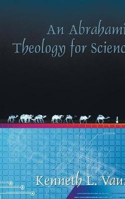 An Abrahamic Theology for Science by Kenneth L Vaux