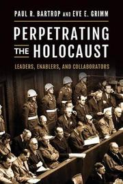 Perpetrating the Holocaust by Paul R Bartrop image