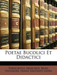 Poetae Bucolici Et Didactici by . Bion