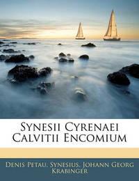 Synesii Cyrenaei Calvitii Encomium by Synesius
