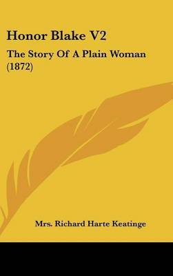 Honor Blake V2: The Story Of A Plain Woman (1872) by Mrs Richard Harte Keatinge image