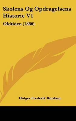 Skolens Og Opdragelsens Historie V1: Oldtiden (1866) by Holger Frederik Rordam image