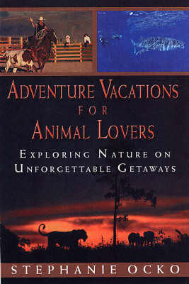 Adventure Vacations For Animal Lovers by Stephanie Ocko