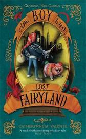 The Boy Who Lost Fairyland by Catherynne M Valente