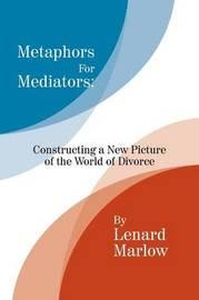 Metaphors for Mediators by Lenard Marlow