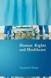 Human Rights and Healthcare by Elizabeth Wicks image