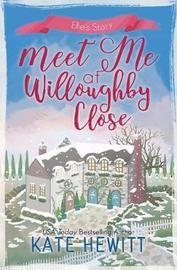 Meet Me at Willoughby Close by Kate Hewitt image
