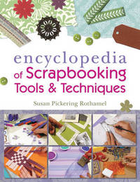 The Encyclopedia of Scrapbooking Tools & Techniques by Susan Pickering Rothamel image