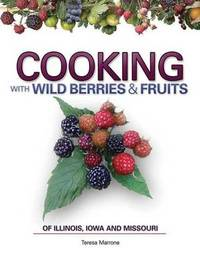 Cooking Wild Berries Fruits of Il, Ia, Mo by Teresa Marrone image