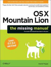 Mac OS X Mountain Lion: The Missing Manual by David Pogue