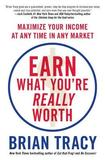 Earn What You're Really Worth by Brian Tracy