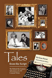 Tales from the Script - The Behind-The-Camera Adventures of a TV Comedy Writer by Gene Perret