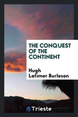 The Conquest of the Continent by Hugh Latimer Burleson image