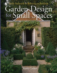 Garden Design for Small Spaces: From Backyards to Balconies to Rooftops by Keith Corlett image