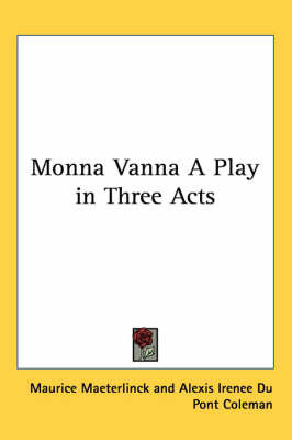 Monna Vanna A Play in Three Acts by Maurice Maeterlinck image
