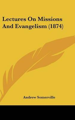 Lectures On Missions And Evangelism (1874) by Andrew Somerville image
