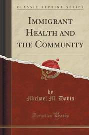 Immigrant Health and the Community (Classic Reprint) by Michael M Davis