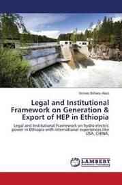 Legal and Institutional Framework on Generation & Export of Hep in Ethiopia by Birhanu Alaro Ermias