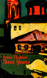 Three Years by Anton Pavlovich Chekhov