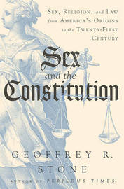 Sex and the Constitution by Geoffrey R Stone