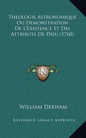 Theologie Astronomique Ou Demonstration de L'Existence Et Des Attributs de Dieu (1760) by William Derham