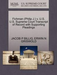 Fichman (Philip J.) V. U.S. U.S. Supreme Court Transcript of Record with Supporting Pleadings by Jacob P Billig