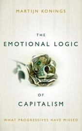 The Emotional Logic of Capitalism by Martijn Konings