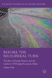 Before the Neoliberal Turn by Simone Selva