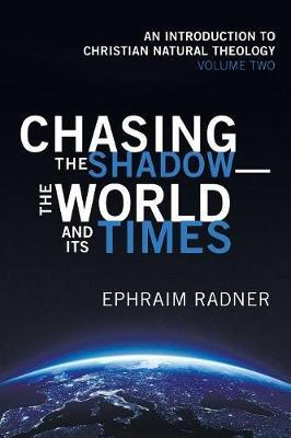 Chasing the Shadow-The World and Its Times by Ephraim Radner