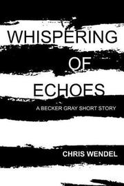 Whispering of Echoes by Chris Wendel