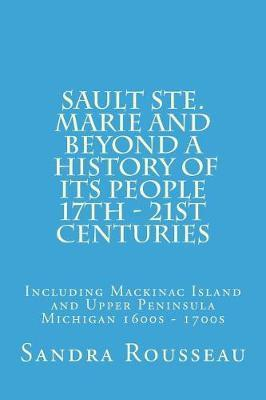 Sault Ste. Marie and Beyond a History of Its People 17th - 21st Centuries by Sandra Rousseau image