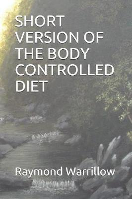 Short Version of the Body Controlled Diet by Raymond Warrillow