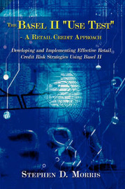 """The Basel II """"Use Test"""" - A Retail Credit Approach by Stephen D. Morris"""